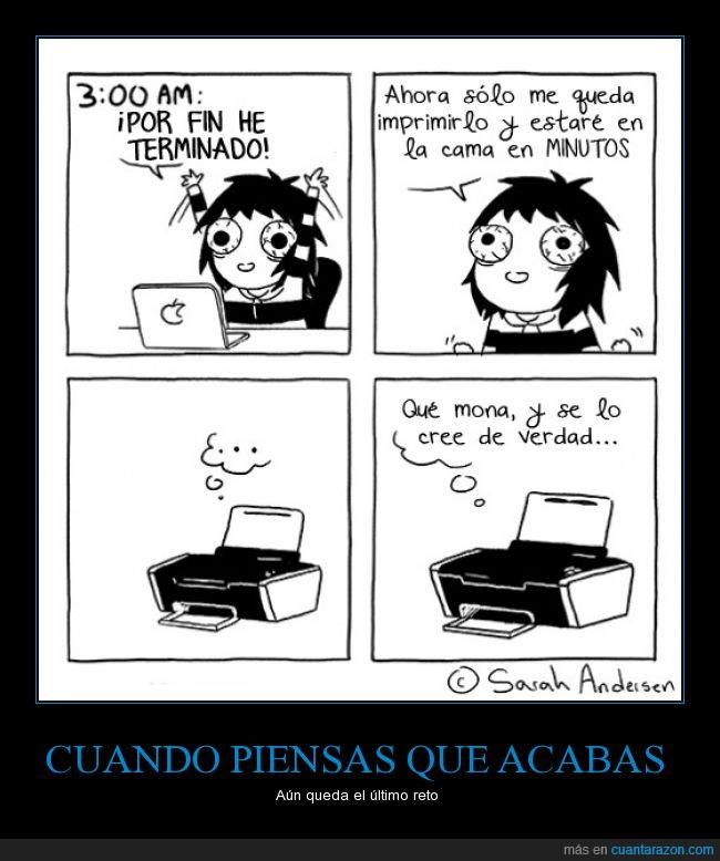 acabar,cama,dormir,entrega,finalizar,impresora,imprimir,minutos,papel,terminar,trabajo