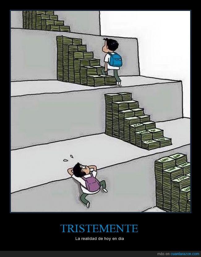 ayuda,comodidad,comodo,dinero,el dinero mueve al mundo,escalar,escalera,facil,mas facil,no tiene las mismas oportunidades,pobre,subir