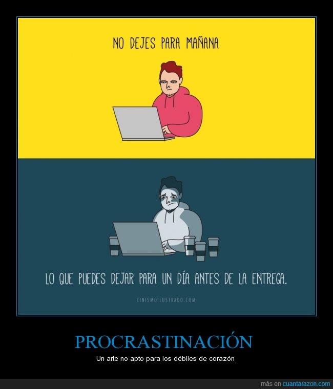antes,cafe,corazon,debil,despierto,dia,dormir,entrega,hacer,justo,no dejes para mañana,noche,procrastinacion,trasnochar