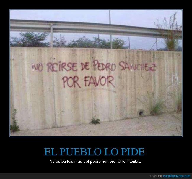 burlar,no reir,Pedro Sanchez,por favor,reir