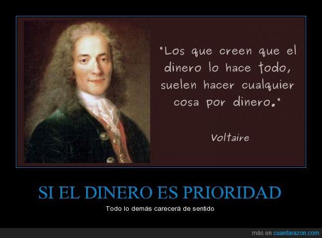 dinero,hacer,importancia,importante,intelectual,prioridad,verdad,Voltaire