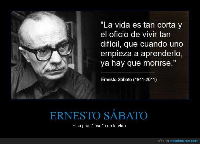 aprender,Ernesto Sábato,escritor,físico,morir,pintor argentino,vida,vivir