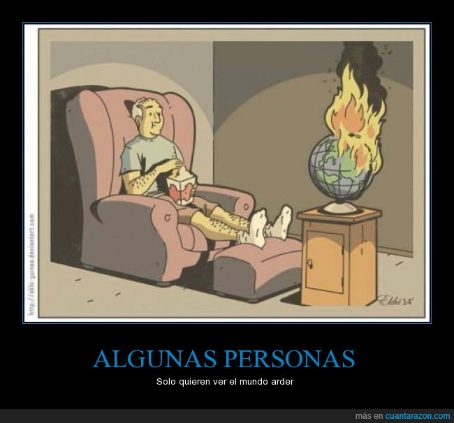 arder,fuego,globo,literal,mundo,palomitas,persona,querer,quieren,solo,terráqueo,ver