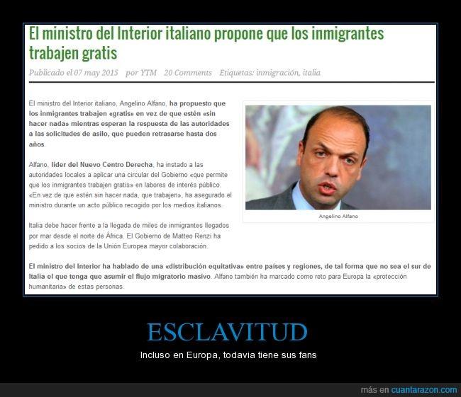 cobrar,encima el tio tiene hasta cara de tontaco,Esclavitud,gratis,Inmigrantes,Italia,listo,Ministro del Interior,pagar,Sin papeles,Trabajo