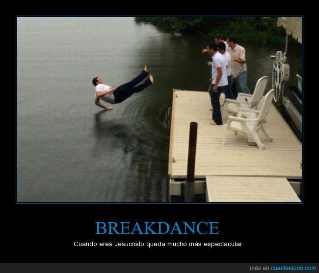 agua,Break Dance,caer,caminar,Cristo,dios,encima,Jesucristo,Jesus,justo,momento,tirar