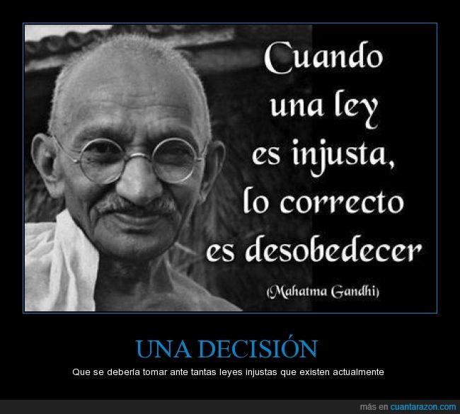 desobedecer,dimite,gandhi,injusta,justicia,ley,mordaza,política,rajoy