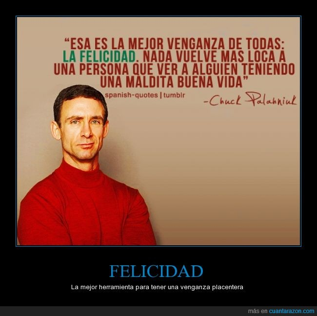 buena,Chuck Palahniuk,felicidad,feliz,me voy a vengar del mundo,mejor,odiar,odio,todas,venganza,vida