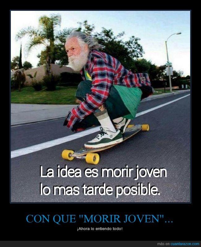 barba,hombre,joven,longskate,mayor,morir,muerte,señor,skate,tarde,viejo,vivir