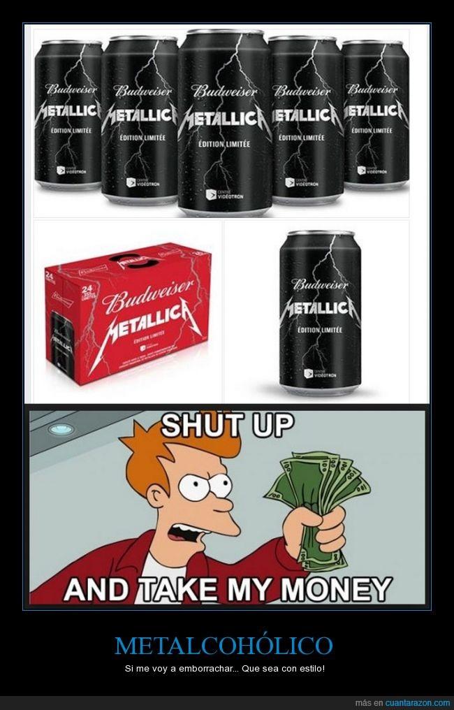 borrachera,Bud,Cerveza,Edición Limitada,Fry,Metallica,Shut Up