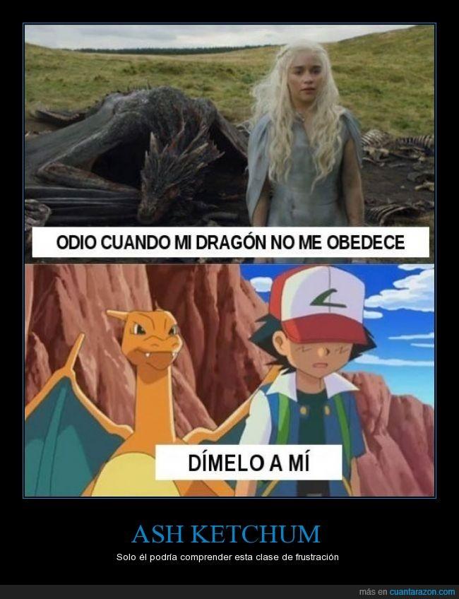 ahora ya puede ser tipo dragón,ash,charizar,Daenerys Targaryen,Dany,dragon,Juego de Tronos,la misma gorra de siempre,Pokemon,sufrir