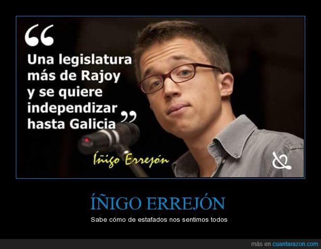 galicia,gallego,independencia,independiente,Iñigo Errejon,legislatura,rajoy,separar