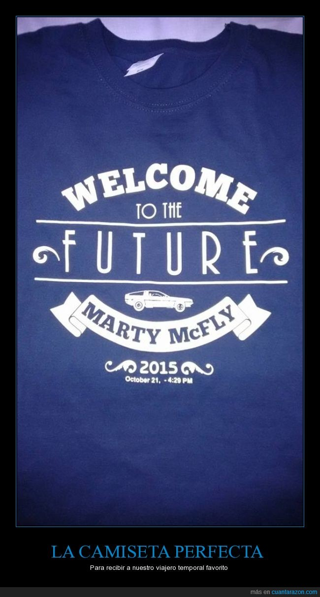 2015,Back to the future,bienvenido,camiseta,Delorean,futuro,Marty McFly,perfecta,Regreso al futuro