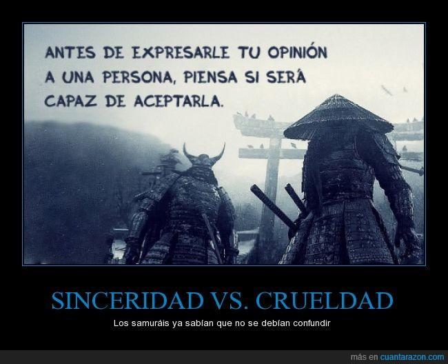 aceptar,antes,crueldad,decir,opinion,persona,samurai,sinceridad