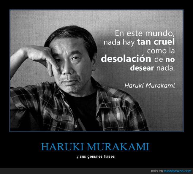 cruel,desear,desesperación,desolacion,escritor,Haruki Muraki,nada,querer