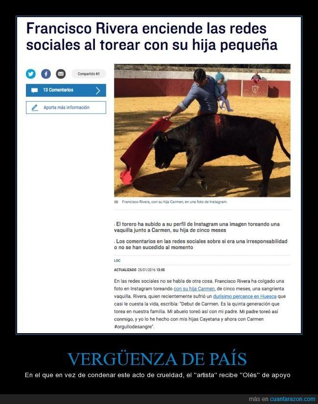 animal,apoyo,asesino,bebe,Carmen,crueldad,Francisco Rivera,Hija,instagram,toreo,torero,vaquilla