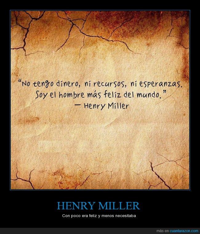 dinero,esperanza,felicidad,feliz,Henry Miller,necesitar,poco,recurso