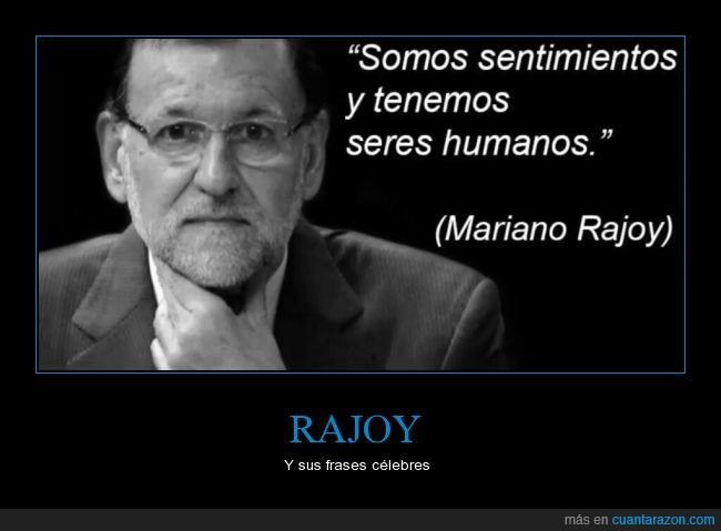 ex presidente,humanos,liada,Rajoy,sabio,sentimientos