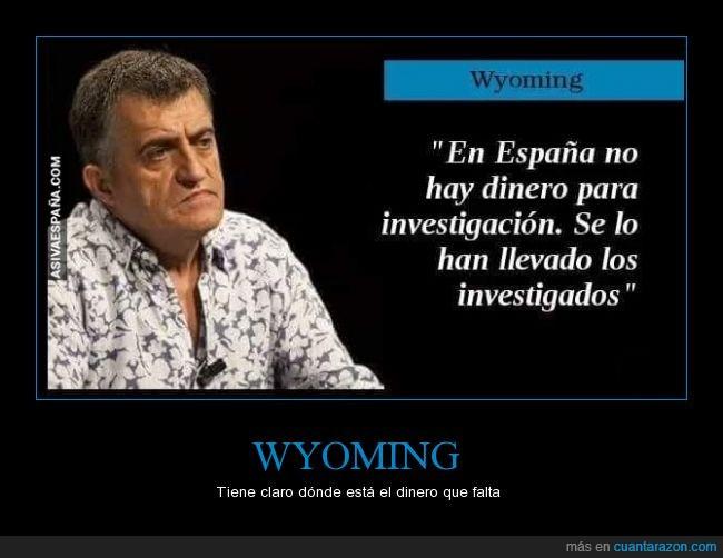 ciencia,corrupción,dinero,España,investigación,investigar,politica,Wyoming