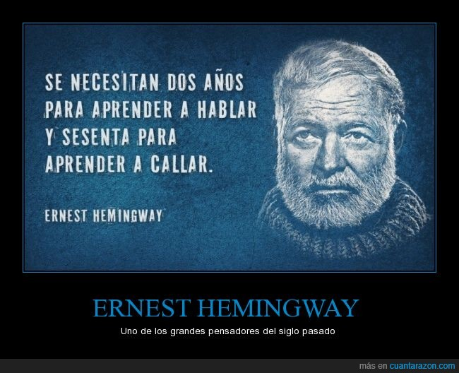 años,aprender,callar,Erenest Hemingway,hablar