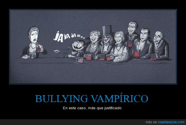 bullying,burla,Drácula,Edward Cullen,Nosferatu,sangre,Vampiros
