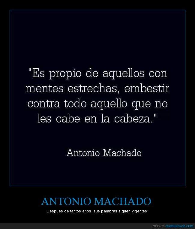 años,Antonio Machado,cabeza,embestir,estrecha,ignorante,mente,palabras,vigente