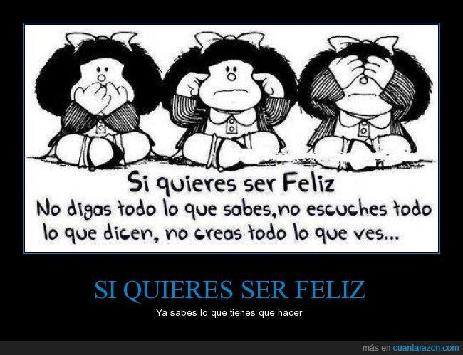 creer,decir,dicen,escuchar,feliz,Mafalda,oir,sabes,todo,tres monos,ver