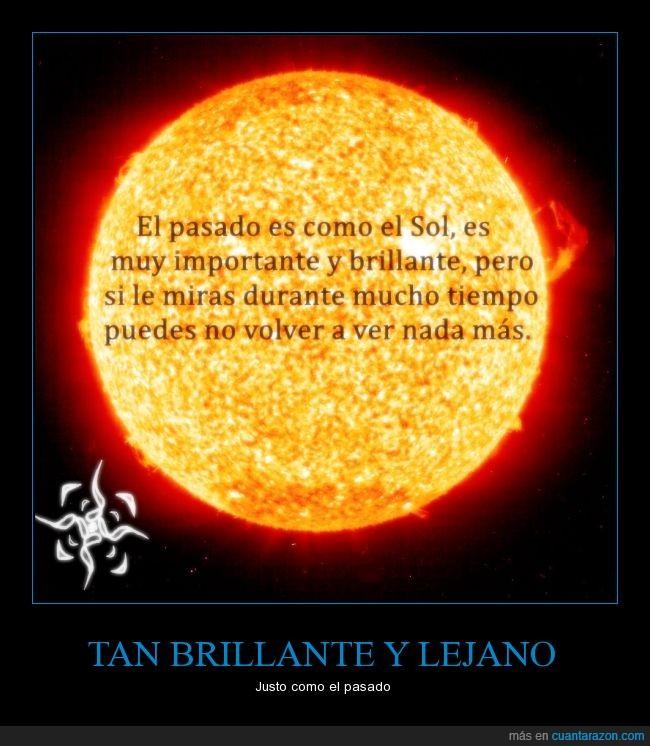 brillante,el pasado,El sol,Esquizofrenia Natural,Frase,Reflexión