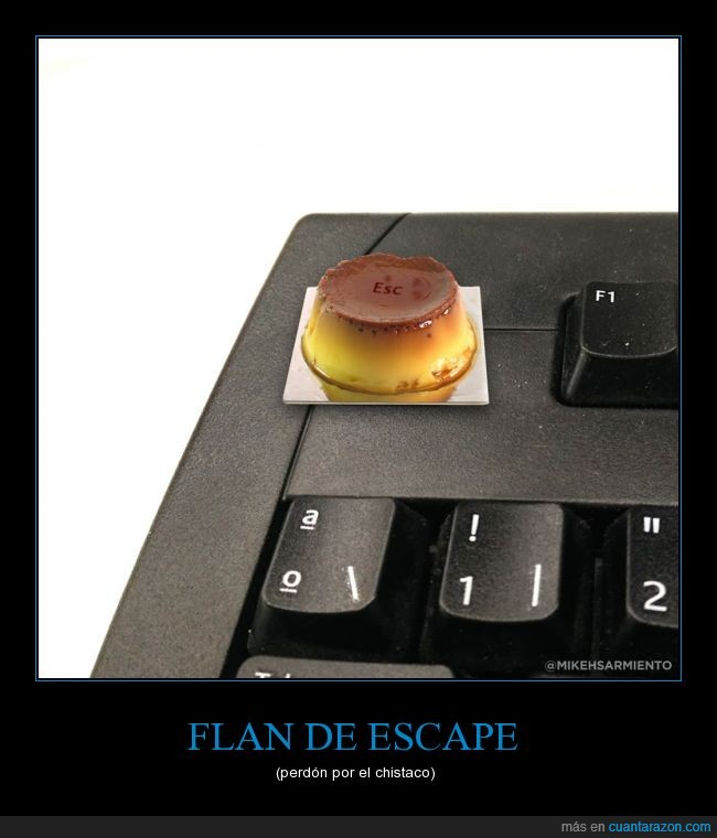 absurdo,escape,flan,perdon por el retraso,teclado