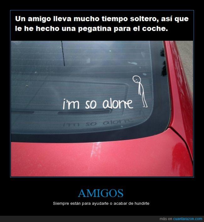 amigo,amistad,coche,familia,i am so alone,pegatina,soltero,tiempo