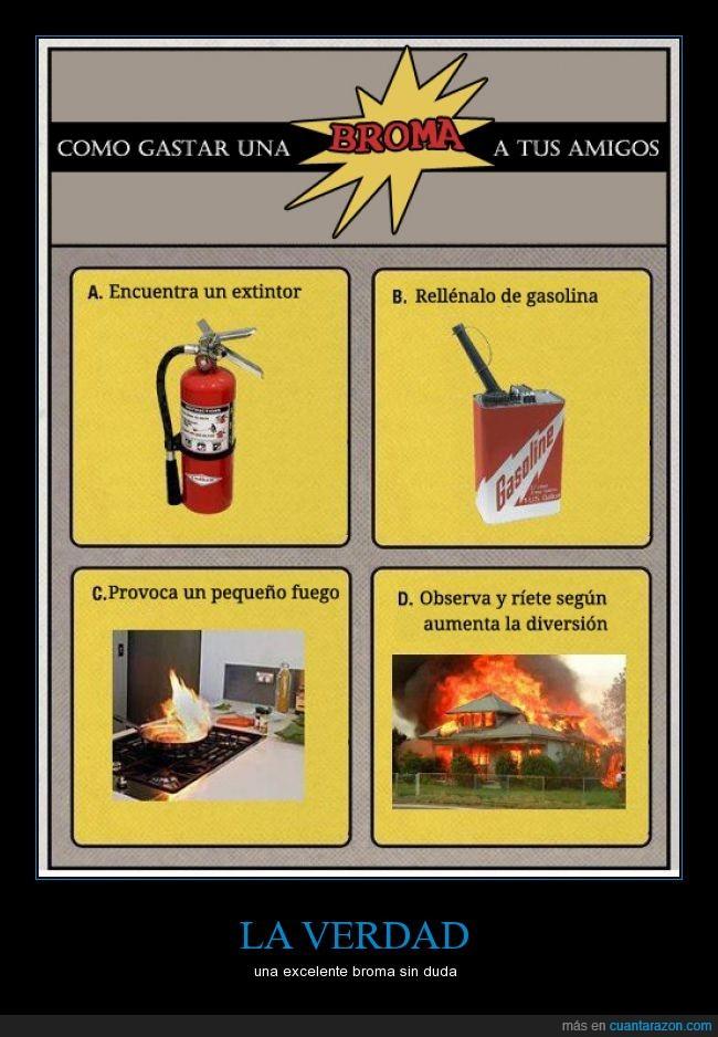 broma,excelente,extintor,fuego,gasolina,ironía