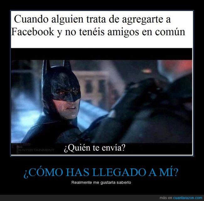 agregar,amigo,batman,comun,desconocido,envia,facebook,quien,sin