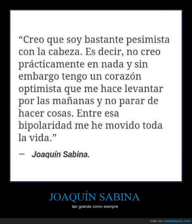 alegría,bipolaridad,cabeza,corazón,Joaquin Sabina,optimista,pensar,pesimista