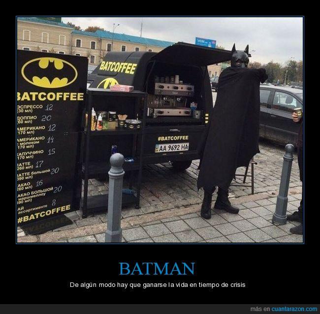 batcoffee,batman,café,coche,crisis,dinero,vida