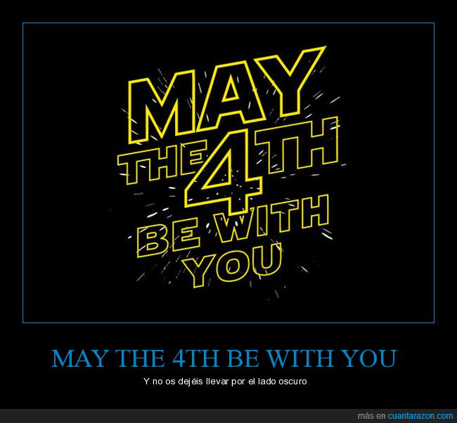 4 de mayo,día friki,lado oscuro,may the 4th be with you,star wars