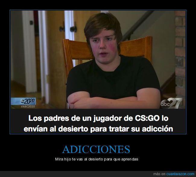 adicción,cs go,desierto,hijo,padres,videojuego