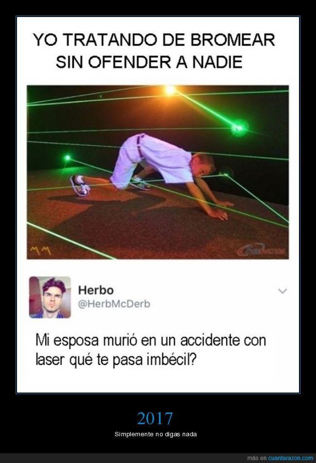 laser,muerte,ofenderse,ofensas