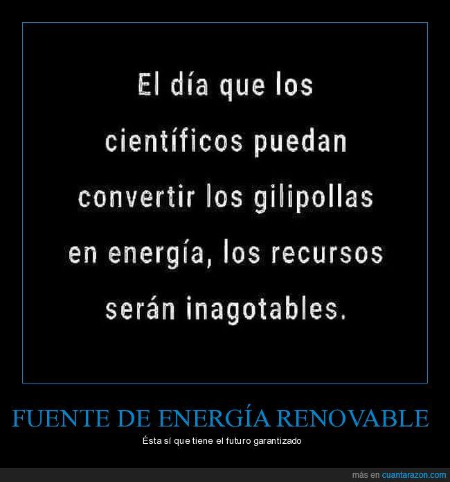 científicos,energía,gili*ollas,recursos