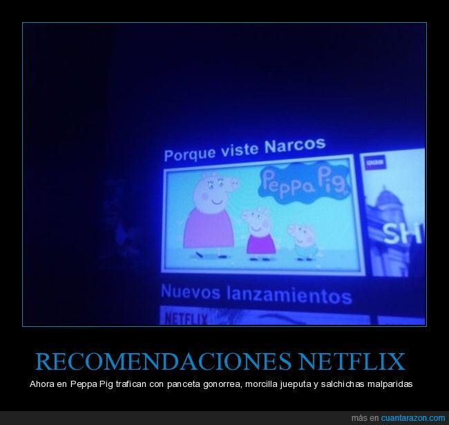 narcos,netflix,peppa pig,recomendaciones