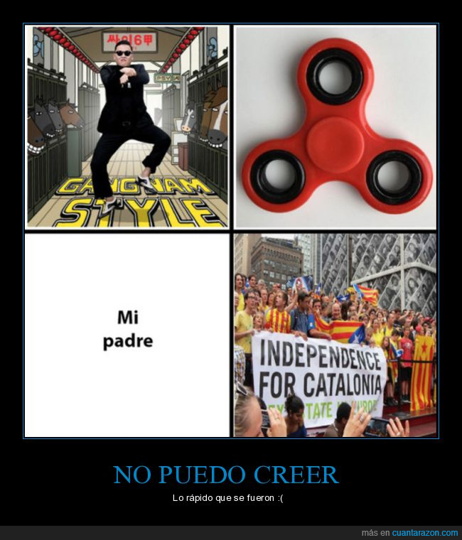 catalunya,fidget spinner,gangnam style,independencia,mi padre
