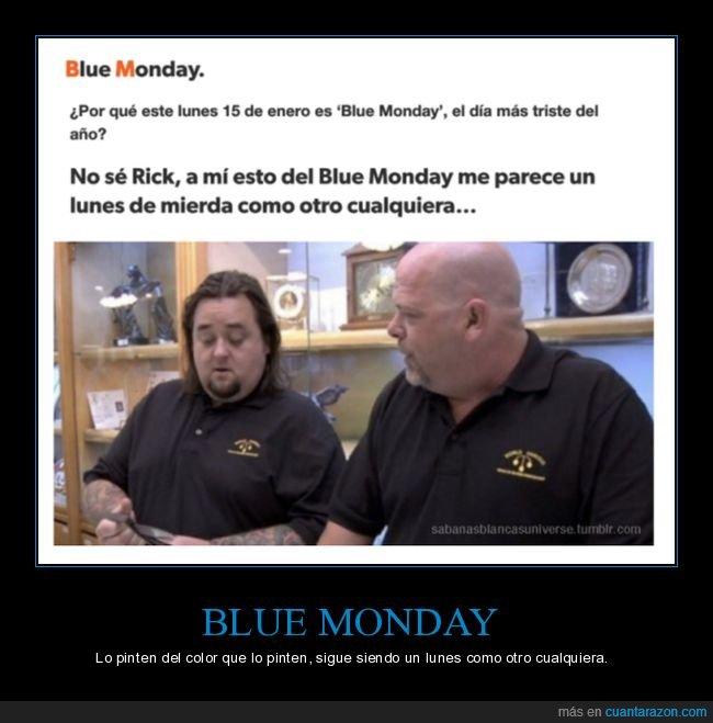 blue monday,lunes,no lo sé rick