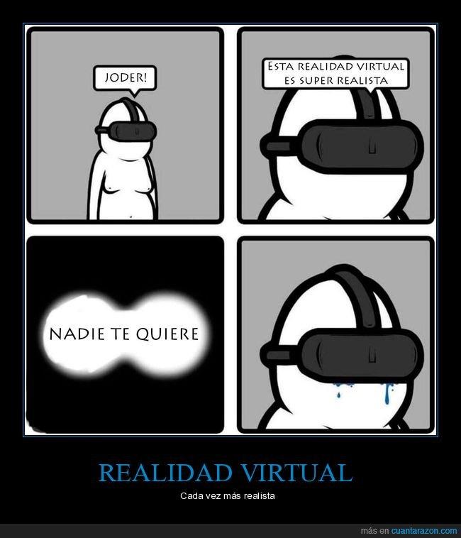 nadie te quiere,realidad virtual,realista