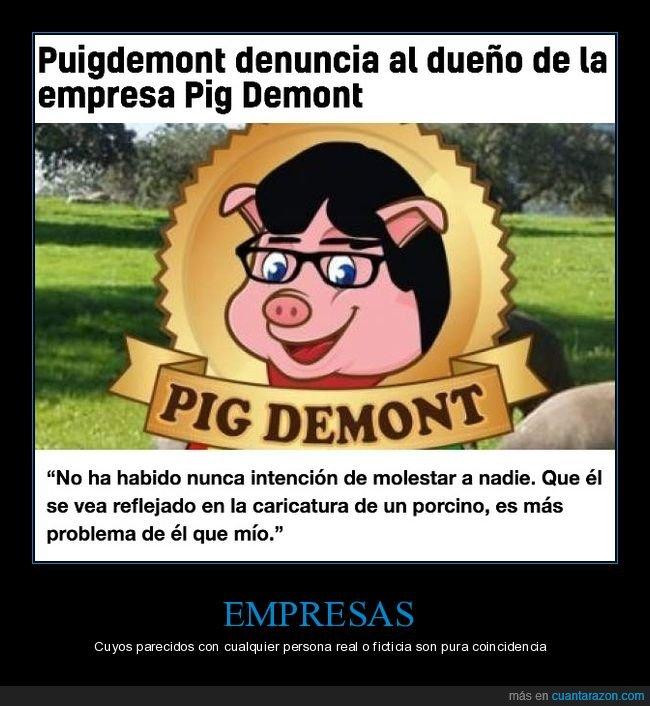 denuncia,empresa,pig demont,puigdemont