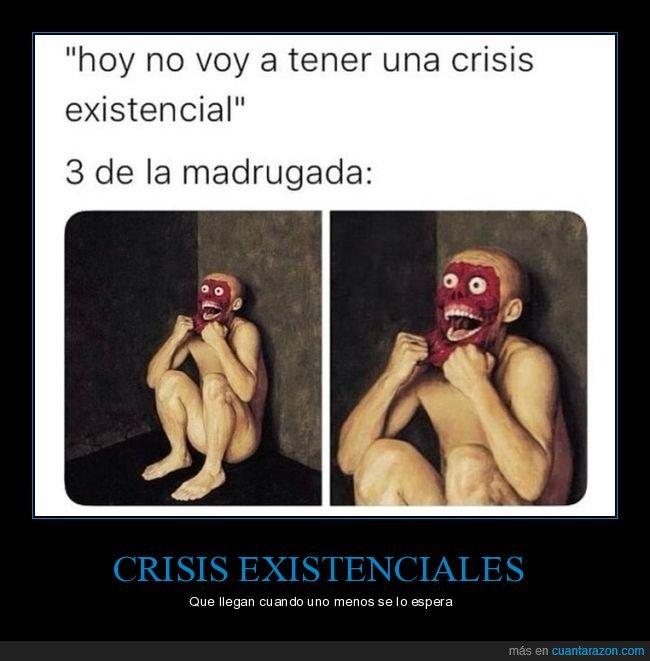 3 de la madrugada,cara,crisis existencial