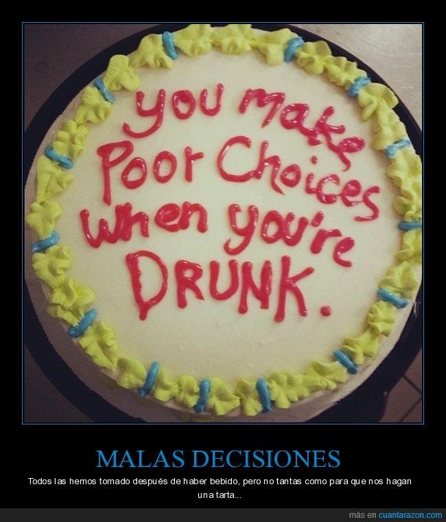 beber,malas decisiones,tarta
