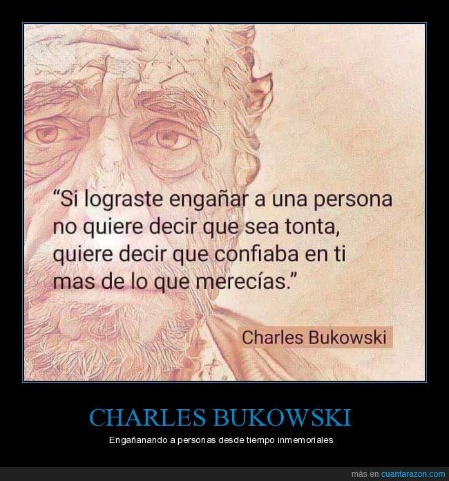 charles bukowski,confianza,engañar
