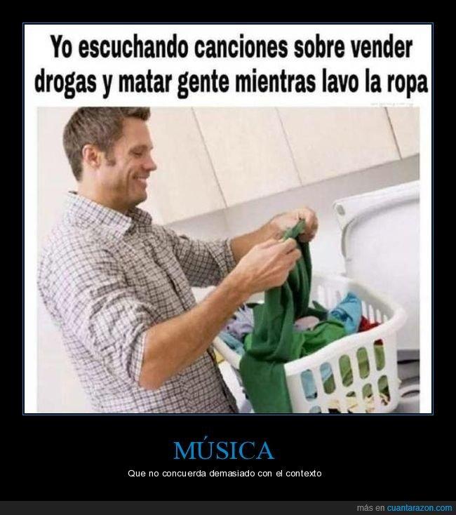 canciones,drogas,lavando la ropa,matar