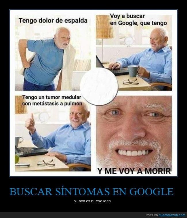 buscar,dolor de espalda,google,hide the pain harold,metástasis,morir,tumor