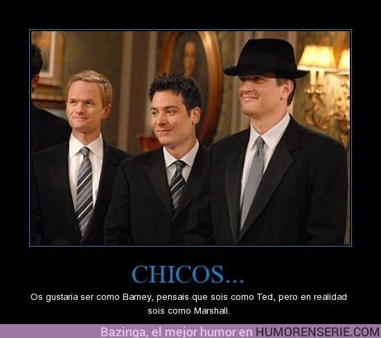 3 - CHICOS... - Os gustaría ser como Barney, pensais que sois como Ted, pero en realidad sois como Marsh