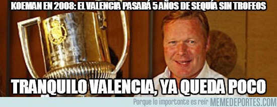 116338 - Koeman en 2008: El Valencia pasará 5 años de sequía sin trofeos