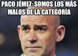Enlace a Paco Jémez: 'Somos los más malos de la categoría'
